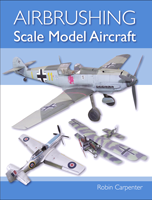 Robin Carpenter - Airbrushing Scale Model Aircraft
